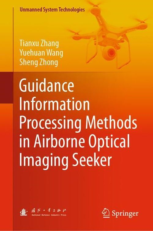 Vente E-Book :                                    Guidance Information Processing Methods in Airborne Optical Imaging Seeker - Yuehuan Wang  - Sheng Zhong  - Tianxu Zhang