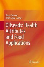 Oilseeds: Health Attributes and Food Applications  - Beenu Tanwar - Ankit Goyal