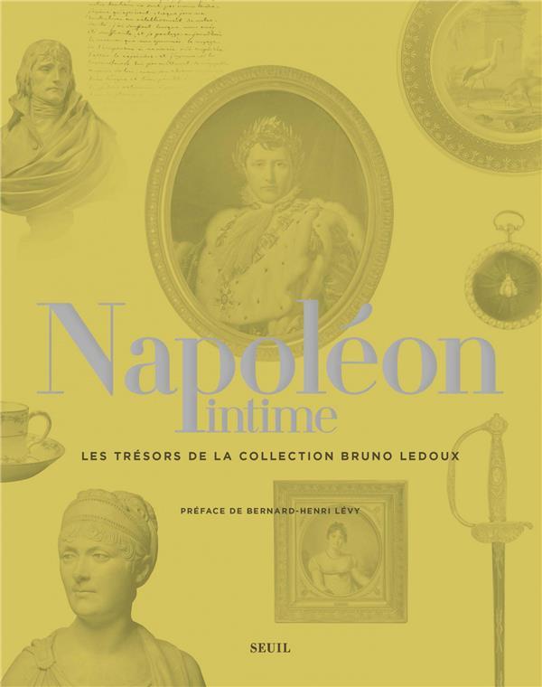 Napoléon intime ; les trésors de la collection Bruno Ledoux