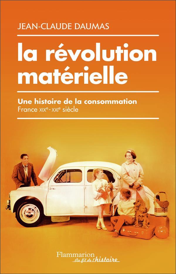La révolution matérielle ; une histoire de la consommation, France XIXe-XXIe siècle