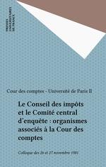 Vente Livre Numérique : Le Conseil des impôts et le Comité central d'enquête : organismes associés à la Cour des comptes  - Cour des comptes - Colloque Université-Cour des comptes - Université de Paris II