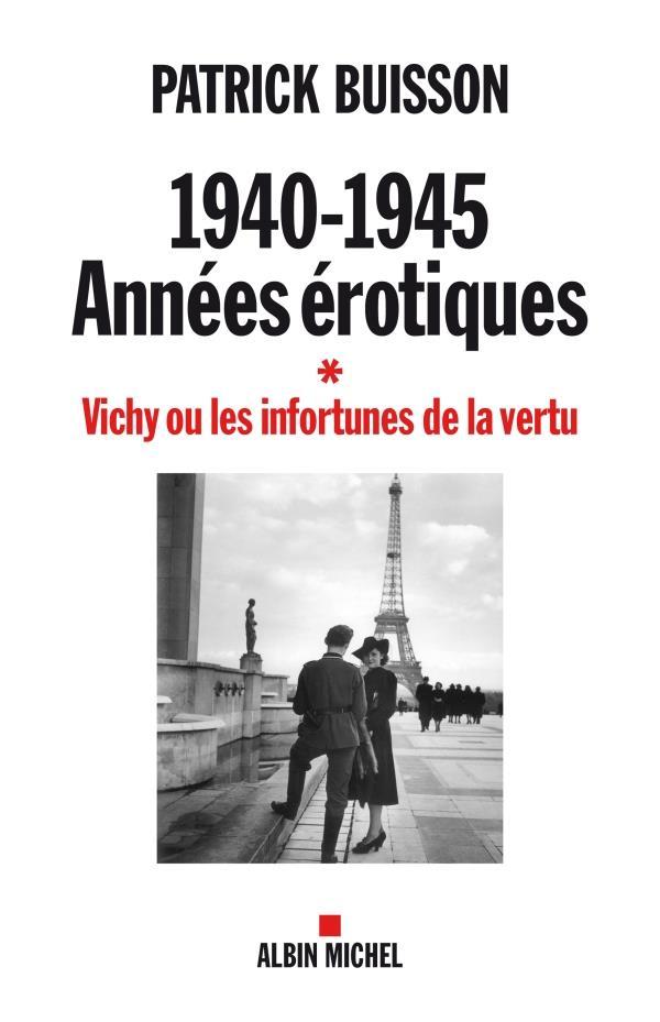 1940-1945 : années érotiques t.1 ; Vichy ou les infortunes de la vertu
