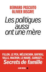 Vente Livre Numérique : Les Politiques aussi ont une mère  - Bernard PASCUITO - Olivier Biscaye