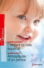 Vente Livre Numérique : L'enfant qu'elle espérait - Amoureuse d'un prince  - Kathie DeNosky - Sandra Hyatt