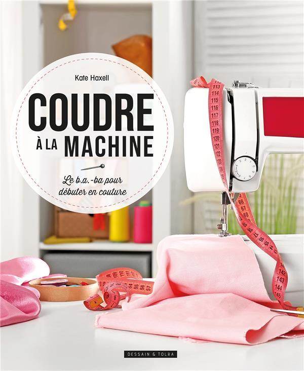 Coudre à la machine à coudre ; le b.a.-ba pour débuter en couture