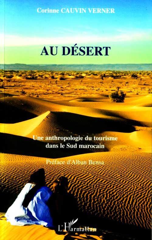 Au Desert ; Une Anthropologie Du Tourisme Dans Le Sud Marocain