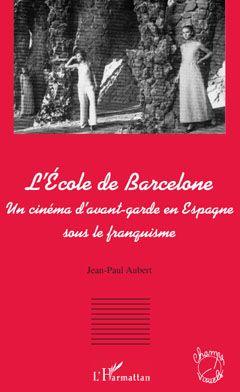 L'école de Barcelone ; un cinéma d'avant-garde en Espagne sous le franquisme
