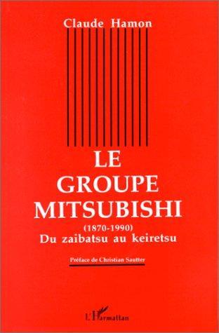 Le groupe mitsubishi ; du zaibatsu au keiretsu, 1870-1990