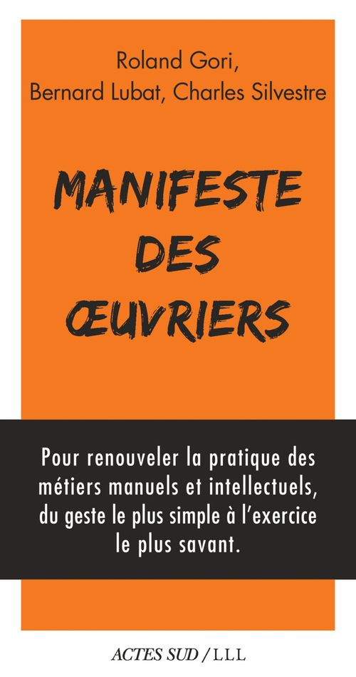Manifeste des oeuvriers ; artistes, soignants, éducateurs, magistrats, chercheurs, journalistes, acteurs du mouvement social, pour un retour à l'oeuvre