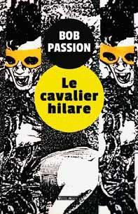 LE CAVALIER HILARE PASSION, BOB