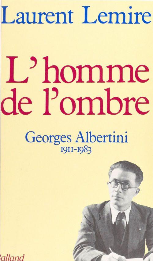 L'homme de l'ombre : Georges Albertini (1911-1983)