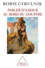 Vente Livre Numérique : Parler d'amour au bord du gouffre  - Boris Cyrulnik