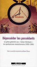 Couverture de Déposséder les possédants ; sur la grève générale (1895-1906)