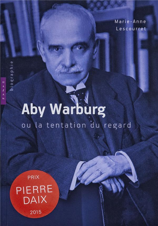 ABY WARBURG OU LA TENTATION DU REGARD. BIOGRAPHIE