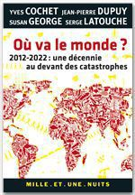 Vente Livre Numérique : Où va le monde ?  - Yves Cochet - Jean-Pierre DUPUY - Serge LATOUCHE - Susan George