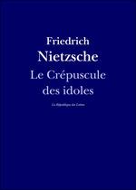 Vente Livre Numérique : Le Crépuscule des idoles  - Friedrich Nietzsche