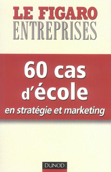 60 Cas D'Ecole En Strategie Et Marketing