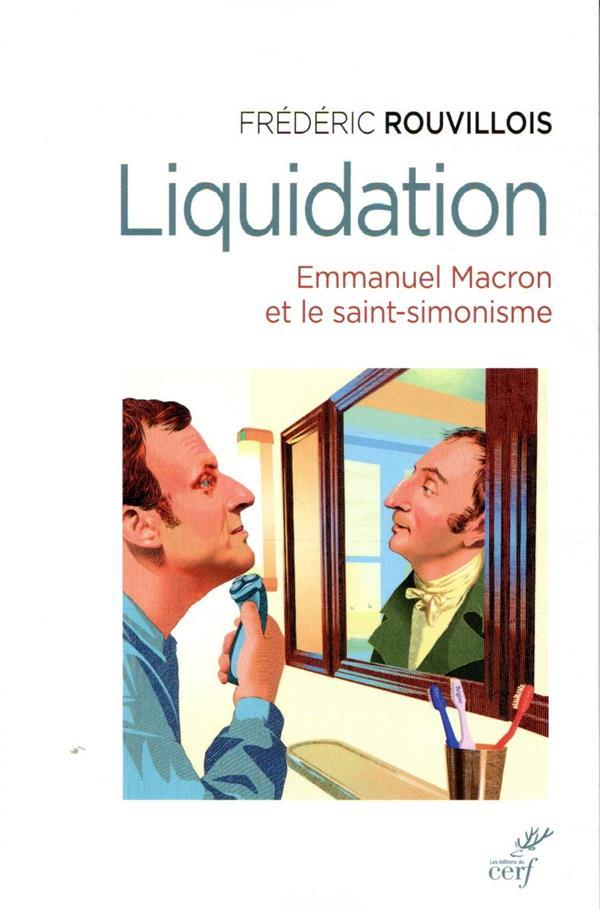 Liquidation ; Emmanuel Macron et le saint-simonisme