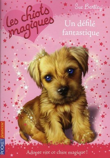 BENTLEY, SUE - LES CHIOTS MAGIQUES T.7  -  UN DEFILE FANTASTIQUE