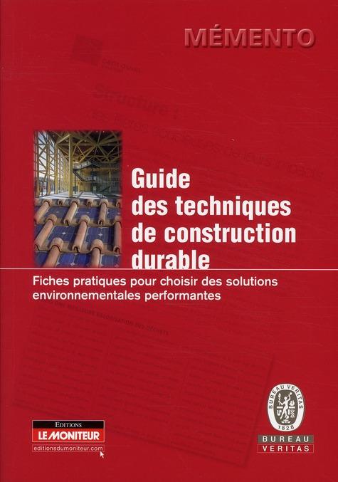 Guide Des Techniques De Construction Durable ; Fiches Pratiques Pour Choisir Des Solutions Environnementales Performantes