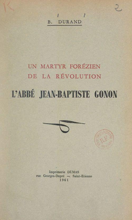 Un martyr forézien de la Révolution : l'abbé Jean-Baptiste Gonon