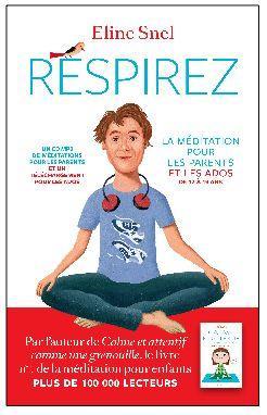 Respirez ; la méditation pour les parents et les ados de 12 à 19 ans