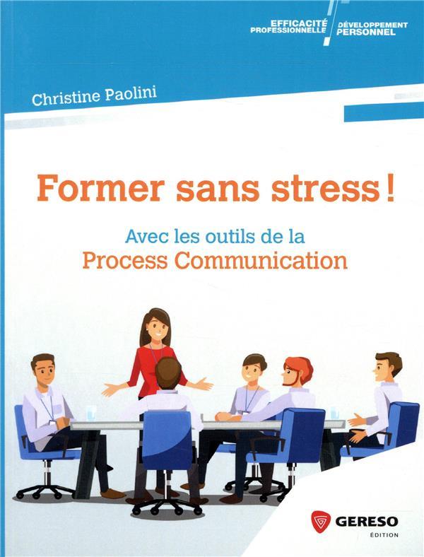 FORMER SANS STRESS ! AVEC LES OUTILS DE LA PROCESS COMMUNICATION PAOLINI, CHRISTINE