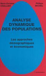 Analyse dynamique des populations : les approches démographiques et économiques  - Philippe Michel - Marie-Christine Challier