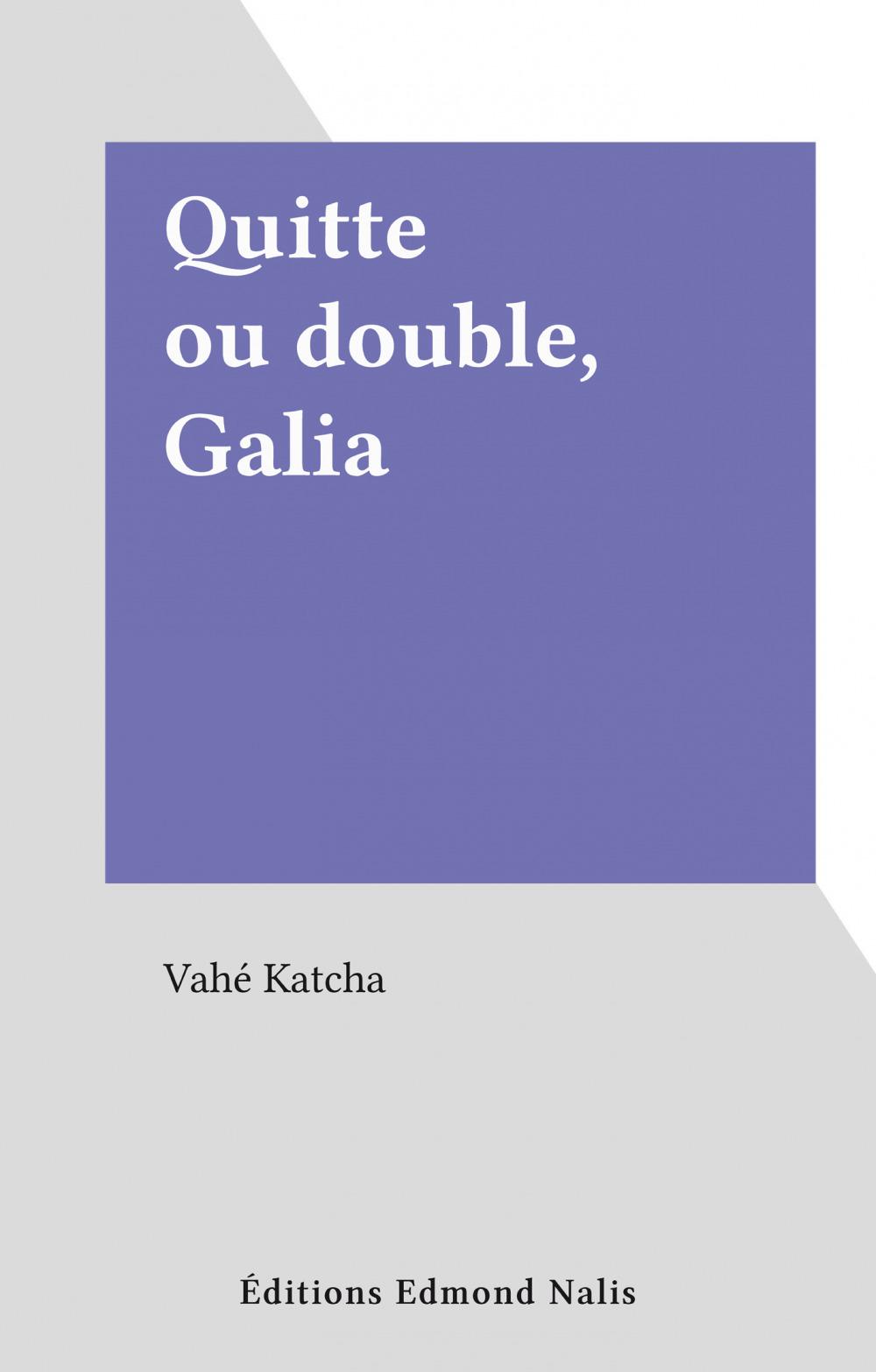 Quitte ou double, Galia