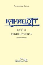 Vente Livre Numérique : Kaamelott - livre III - Texte intégral - épisode 1 à 100  - Alexandre Astier