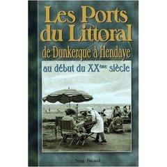 Les ports du littoral ; de Dunkerque à Hendaye au début du XX siècle