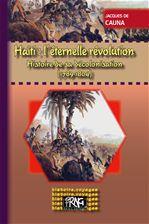 Haïti, l'éternelle révolution ; histoire de sa décolonisation 1789-1804