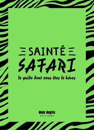 Sainté safari ; le guide dont vous êtes le héros