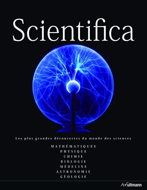 Scientifica ; les plus grandes découvertes du monde des sciences