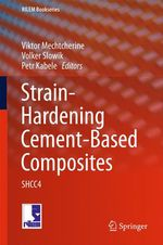 Strain-Hardening Cement-Based Composites  - Volker Slowik - Viktor Mechtcherine - Petr Kabele