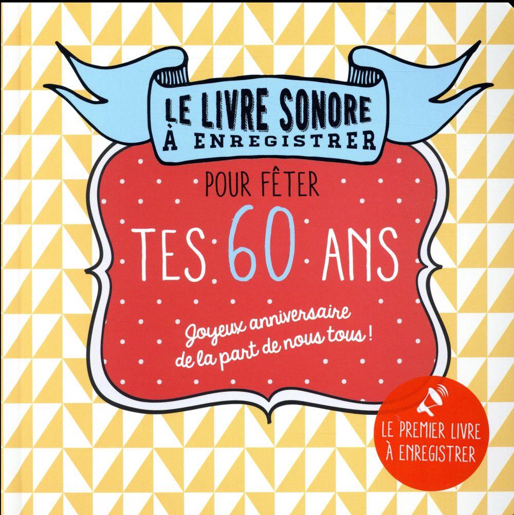 LE LIVRE SONORE A ENREGISTRER ; pour fêter tes 60 ans