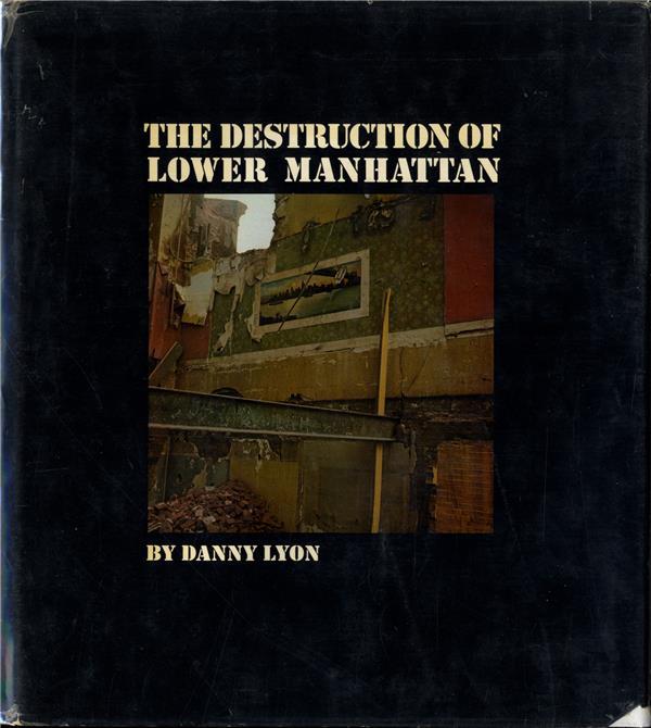 Danny lyon: the destruction of lower manhattan