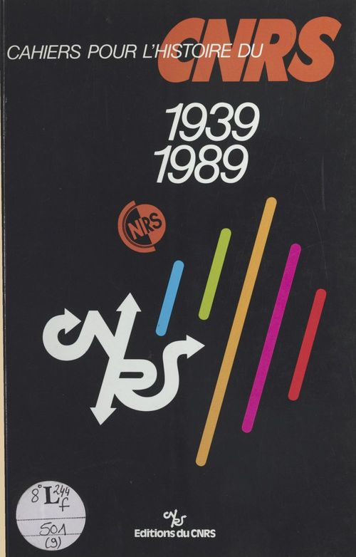 Cahiers pour l'histoire du CNRS (9) : 1939-1989  - Centre National De La Recherche Scientifique