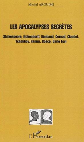 les apocalypses secrètes ; Shakespeare, Eichendorff, Rimbaud, Conrad, Claudel, Tchékhov, Ramuz, Bosco, Carlo Levi