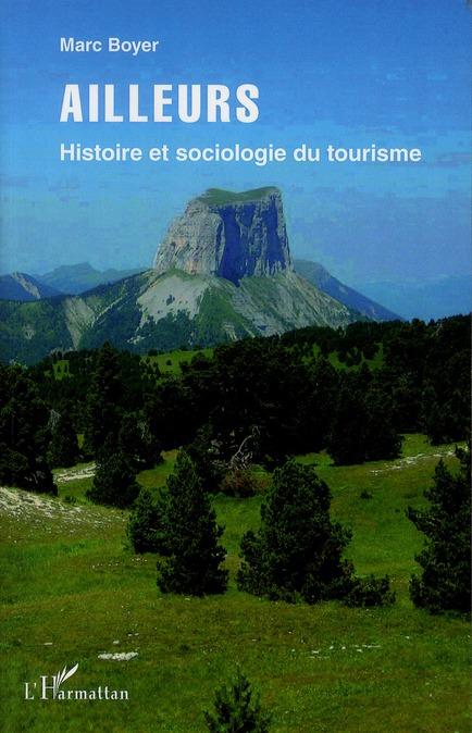 Ailleurs ; Histoire Et Sociologie Du Tourisme