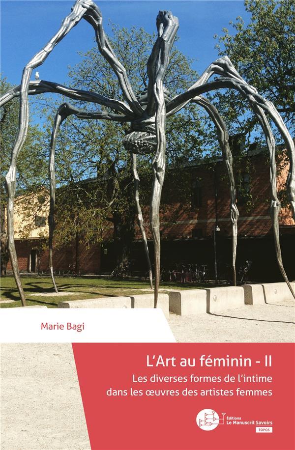 L'art au féminin t.2 ; les diverses formes de l'intime dans les oeuvres des artistes femmes