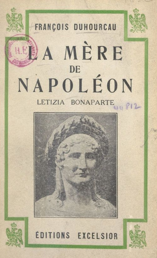 La mère de Napoléon, Letizia Bonaparte  - Francois Duhourcau