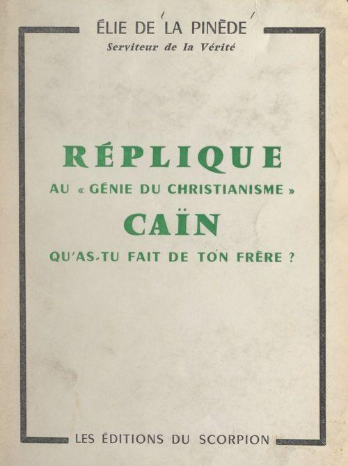 """Réplique au """"Génie du christianisme"""" : Caïn, qu'as-tu fait de ton frère ?  - Élie de La Pinède"""