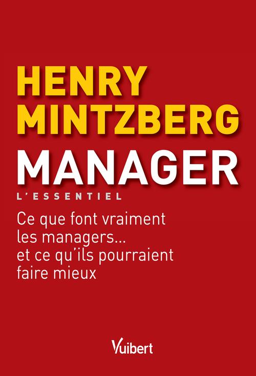 Manager ; ce que font vraiment les managers et ce qu'ils pourraint faire mieux