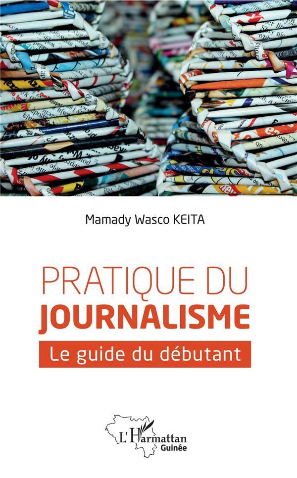 Pratique du journalisme ; le guide du débutant