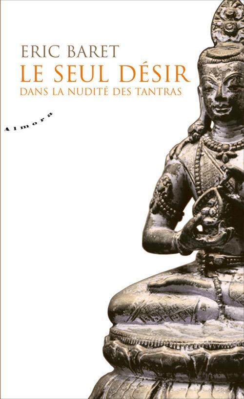 Le seul désir ; dans la nudité des tantra