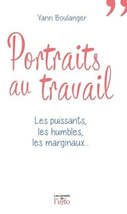Portraits au travail - Les puissants, les humbles, les marginaux...