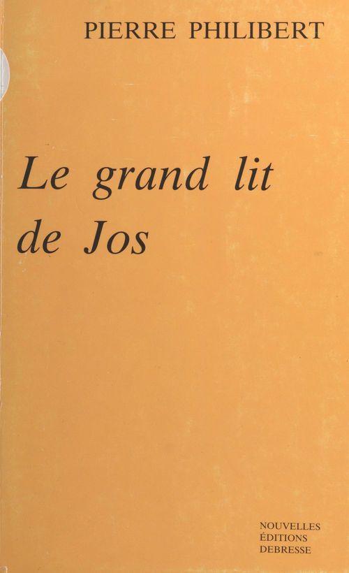 Le grand lit de Jos  - Pierre Philibert