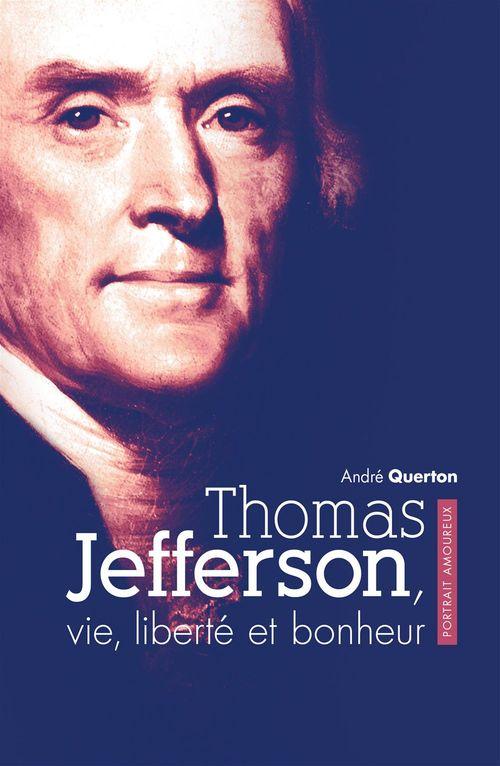 Thomas jefferson, vie, liberte et bonheur. portrait amoureux