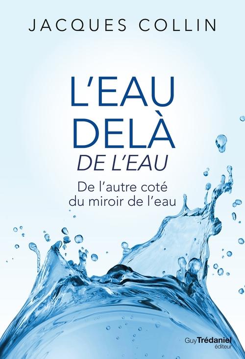 L'eau delà de l'eau ; de l'autre côté du miroir de l'eau